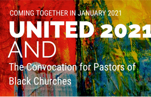 United 2021 and The Convocation for Pastors of Black Churches